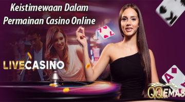 Keistimewaan Dalam Permainan Casino Online