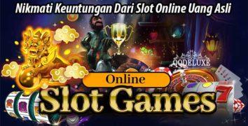 Nikmati Keuntungan Dari Slot Online Uang Asli